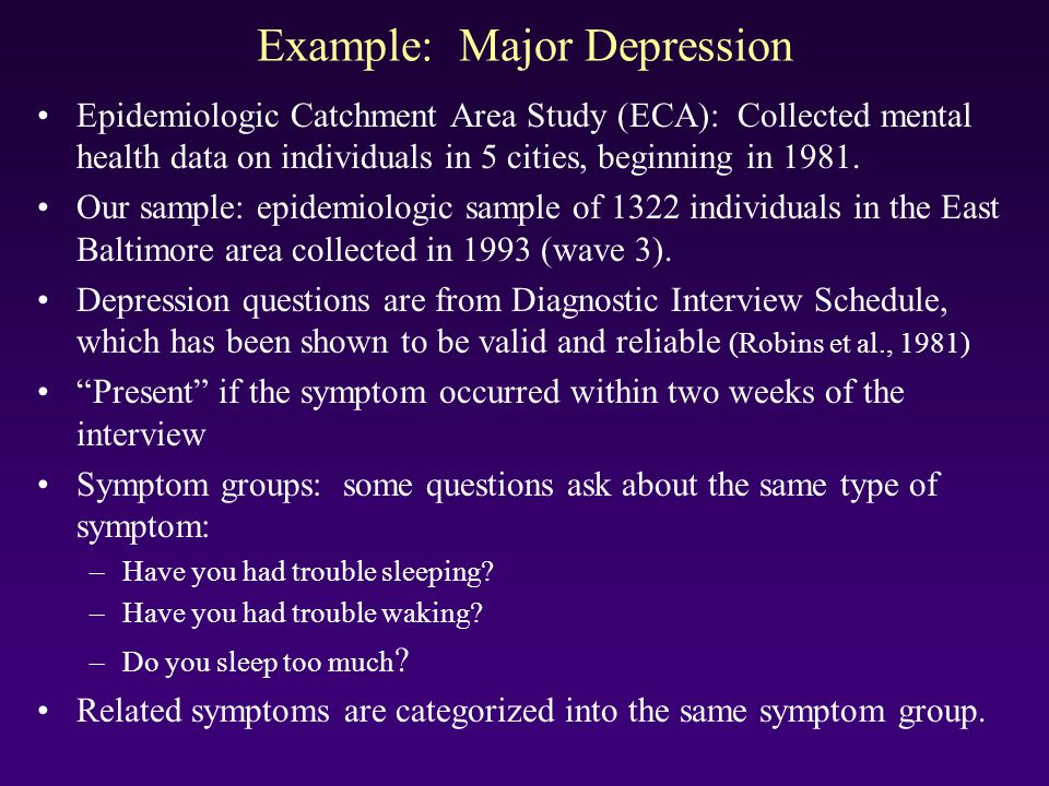 Example: Major Depression Epidemiologic Catchment Area Study (ECA): Collected mental health data on individuals in 5 cities, beginning in 1981. Our sa