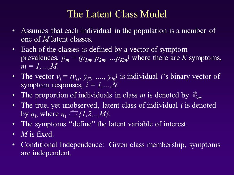 The Latent Class Model Assumes that each individual in the population is a member of one of M latent classes. Each of the classes is defined by a vect