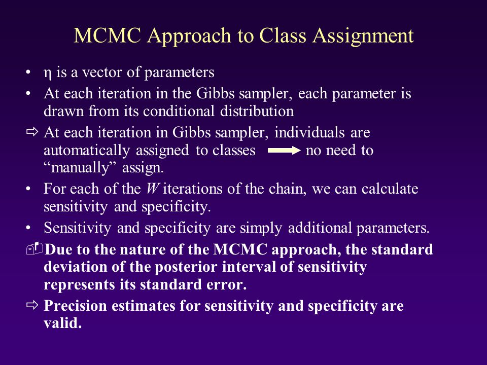 MCMC Approach to Class Assignment η is a vector of parameters At each iteration in the Gibbs sampler, each parameter is drawn from its conditional dis