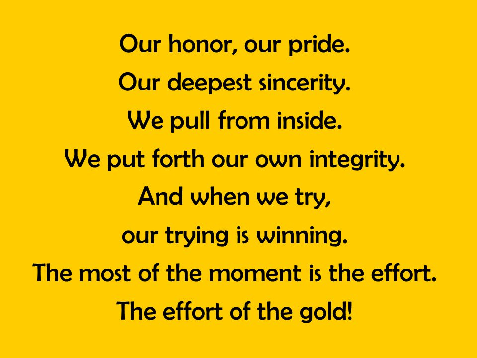 We go for the gold.We go for the best we can. We reach with our hearts.