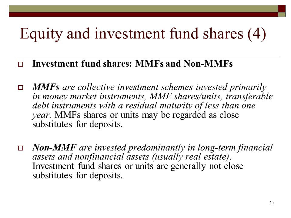 Equity and investment fund shares (4) Investment fund shares: MMFs and Non-MMFs MMFs are collective investment schemes invested primarily in money mar