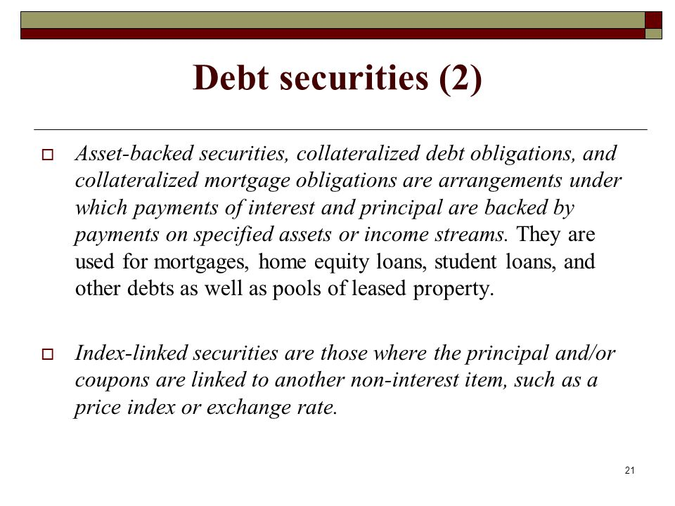 Debt securities (2) Asset-backed securities, collateralized debt obligations, and collateralized mortgage obligations are arrangements under which pay