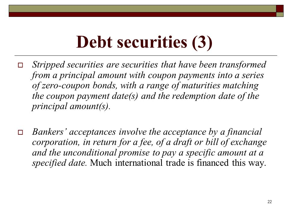 Debt securities (3) Stripped securities are securities that have been transformed from a principal amount with coupon payments into a series of zero-c