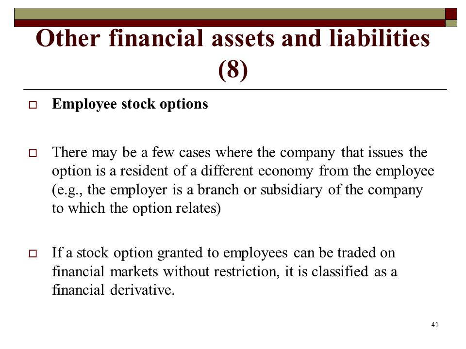 Other financial assets and liabilities (8) Employee stock options There may be a few cases where the company that issues the option is a resident of a