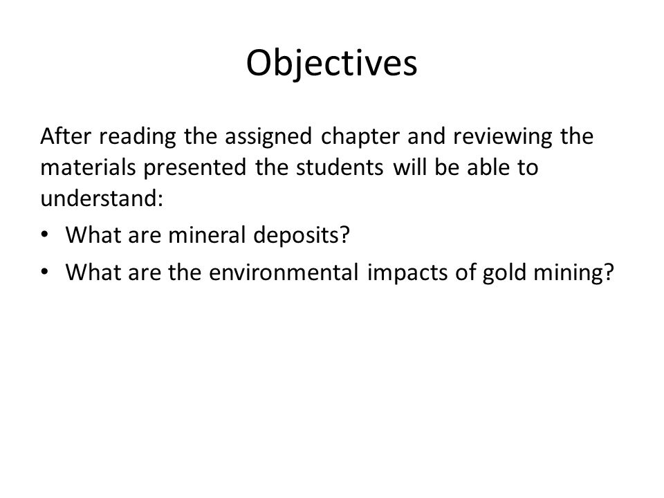 Objectives After reading the assigned chapter and reviewing the materials presented the students will be able to understand: What are mineral deposits.