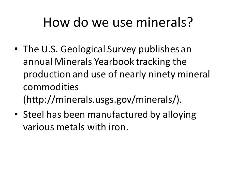 How do we use minerals? The U.S. Geological Survey publishes an annual Minerals Yearbook tracking the production and use of nearly ninety mineral comm