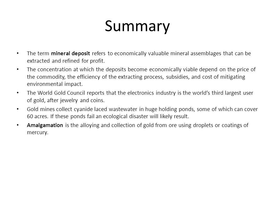 Summary The term mineral deposit refers to economically valuable mineral assemblages that can be extracted and refined for profit.