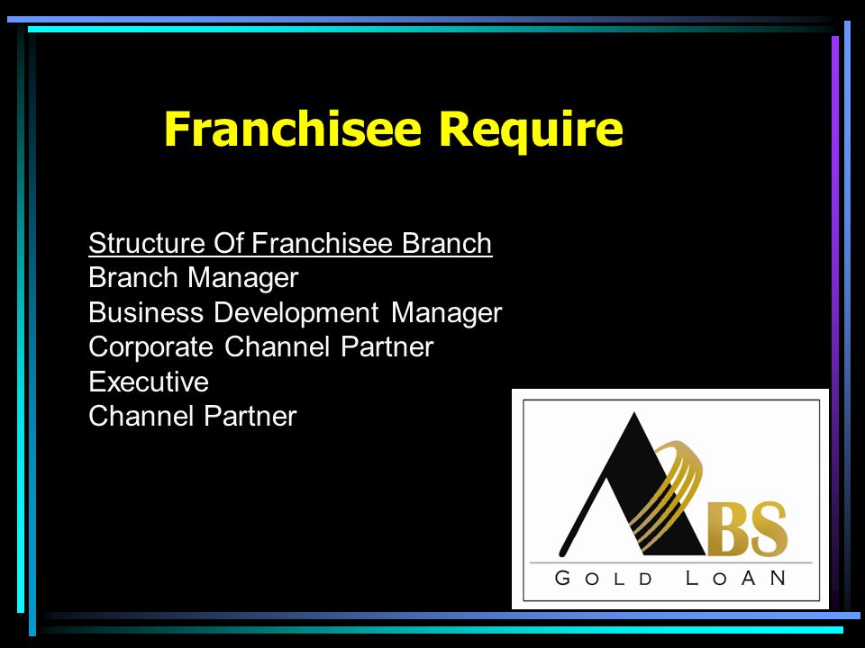 Franchisee Require Structure Of Franchisee Branch Branch Manager Business Development Manager Corporate Channel Partner Executive Channel Partner
