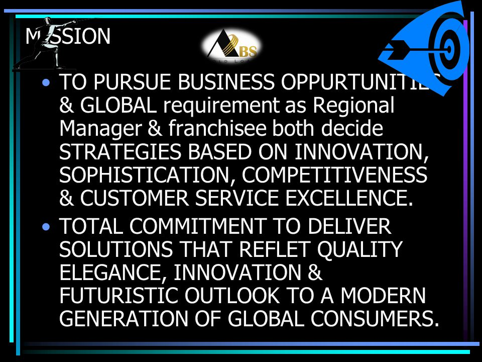 MISSION TO PURSUE BUSINESS OPPURTUNITIES & GLOBAL requirement as Regional Manager & franchisee both decide STRATEGIES BASED ON INNOVATION, SOPHISTICAT
