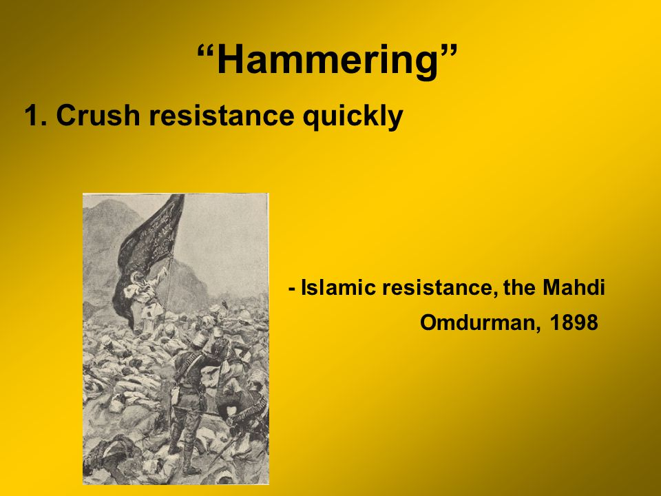 Hammering 1. Crush resistance quickly - Islamic resistance, the Mahdi Omdurman, 1898