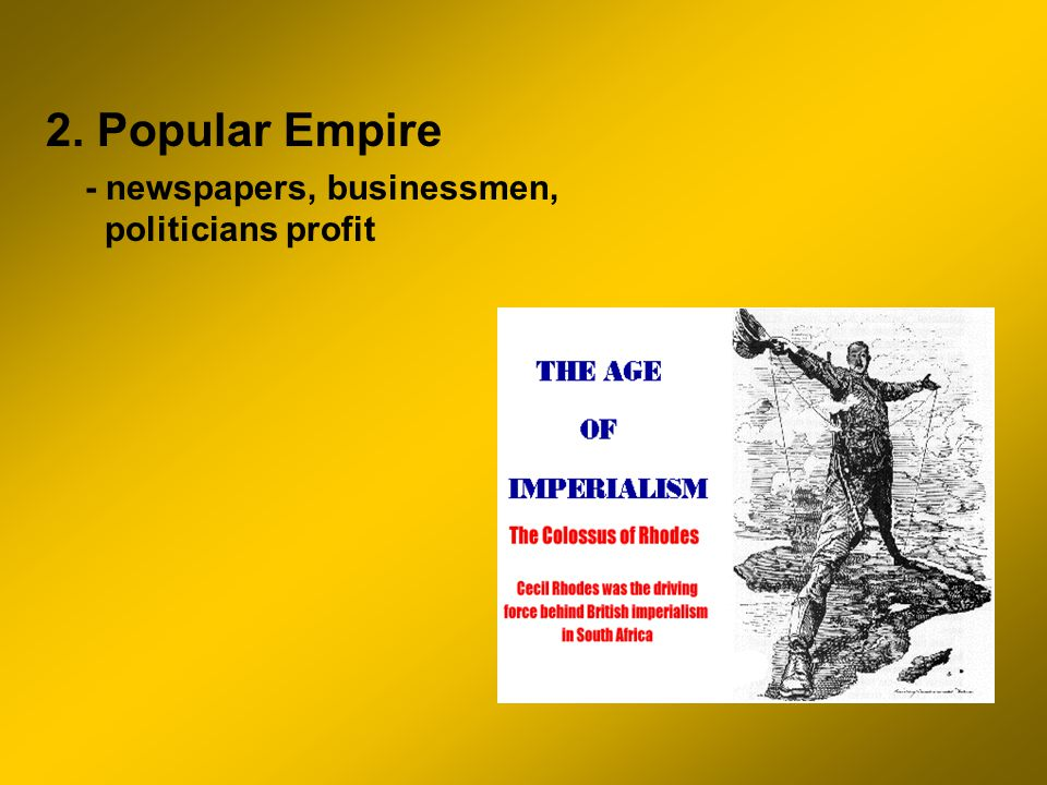2. Popular Empire - newspapers, businessmen, politicians profit