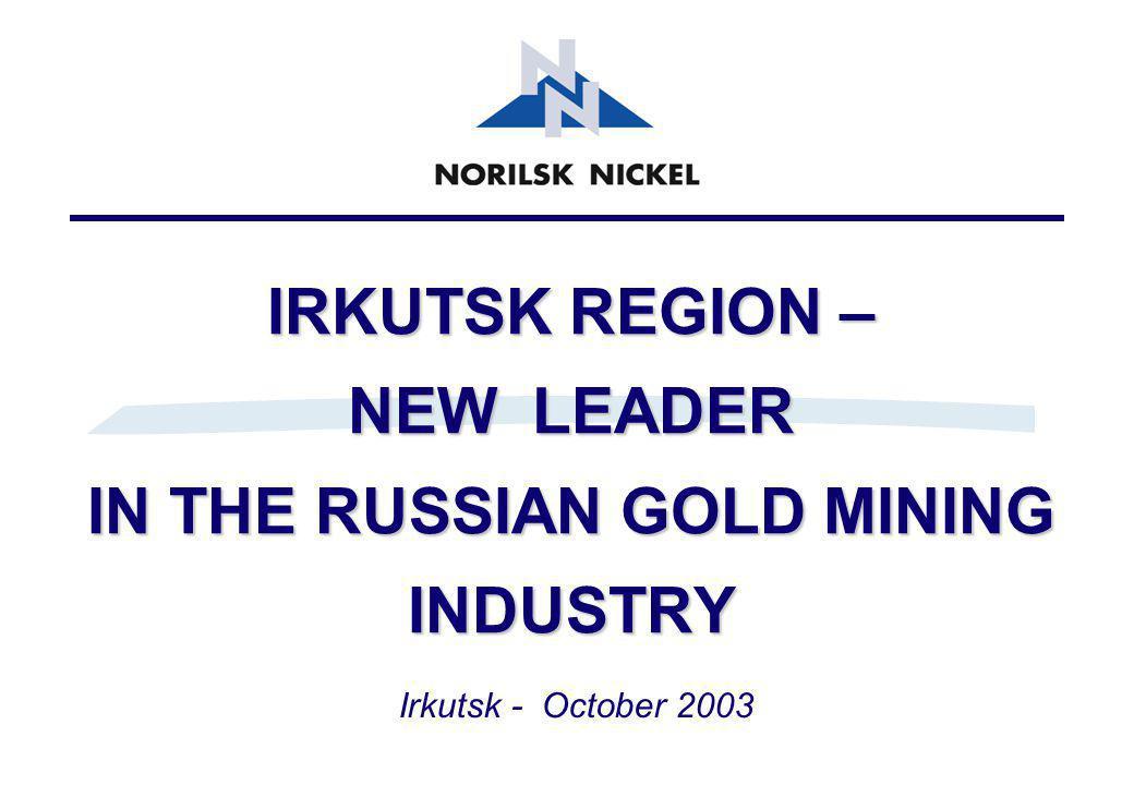 IRKUTSK REGION – NEW LEADER IN THE RUSSIAN GOLD MINING INDUSTRY Irkutsk - October 2003