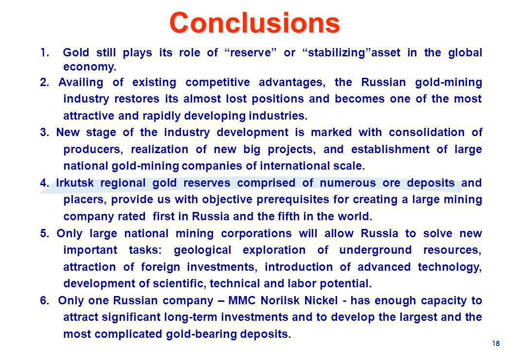 1. Gold still plays its role of reserve or stabilizingasset in the global economy. 2. Availing of existing competitive advantages, the Russian gold-mi