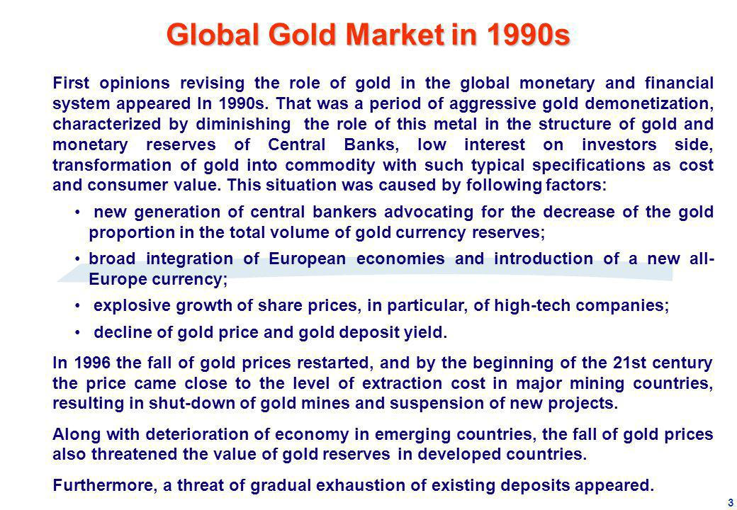 First opinions revising the role of gold in the global monetary and financial system appeared In 1990s. That was a period of aggressive gold demonetiz
