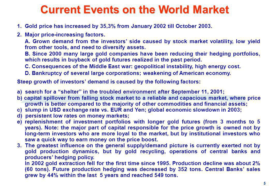 1.Gold price has increased by 35,3% from January 2002 till October 2003. 2.Major price-increasing factors. A. Grown demand from the investors side cau