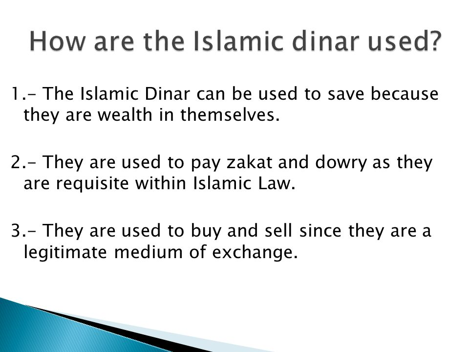 1.- The Islamic Dinar can be used to save because they are wealth in themselves.
