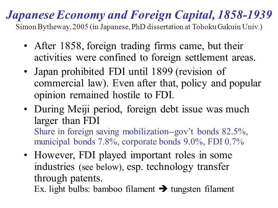 Japanese Economy and Foreign Capital, 1858-1939 Simon Bytheway, 2005 (in Japanese, PhD dissertation at Tohoku Gakuin Univ.) After 1858, foreign trading firms came, but their activities were confined to foreign settlement areas.