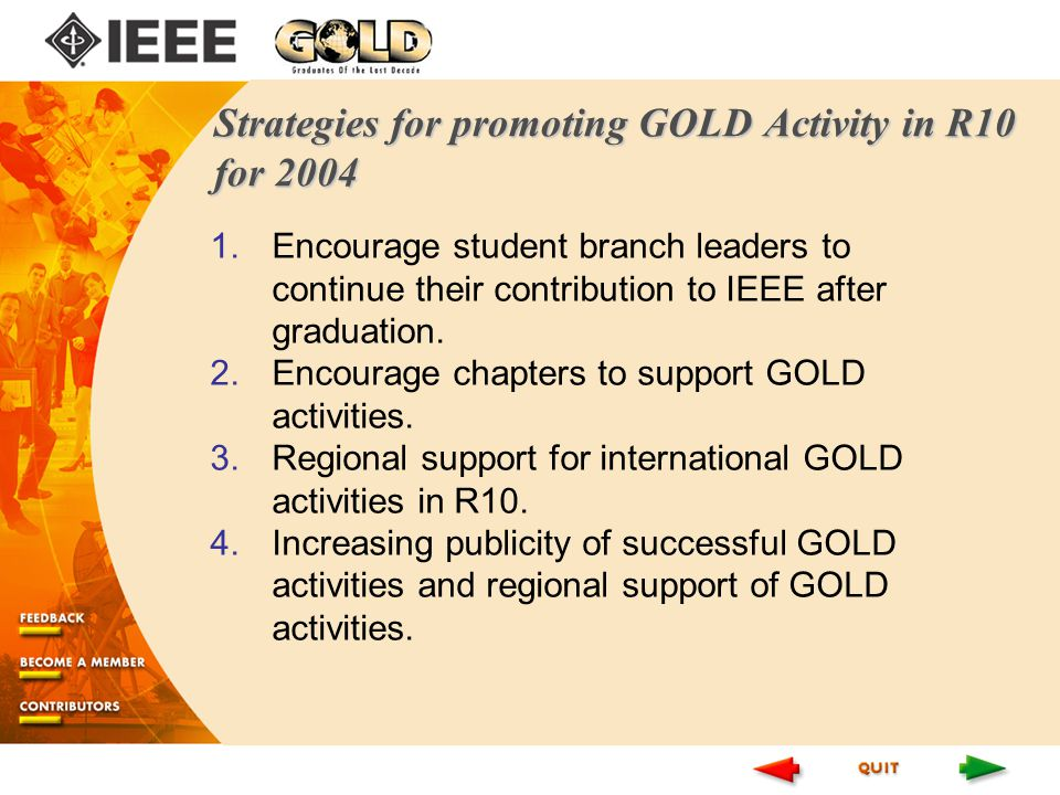Strategies for promoting GOLD Activity in R10 for 2004 1.Encourage student branch leaders to continue their contribution to IEEE after graduation.