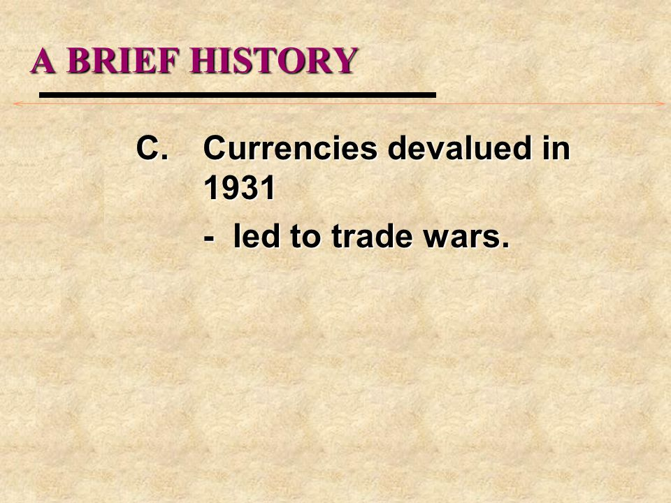 A BRIEF HISTORY C.Currencies devalued in 1931 - led to trade wars.