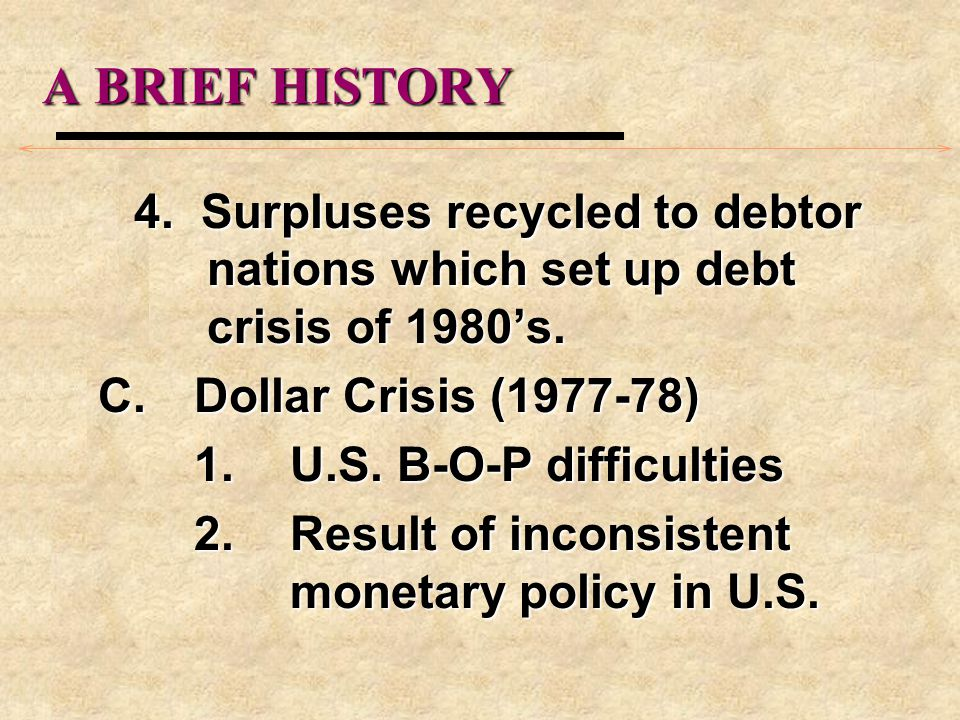 A BRIEF HISTORY 4. Surpluses recycled to debtor nations which set up debt crisis of 1980s.