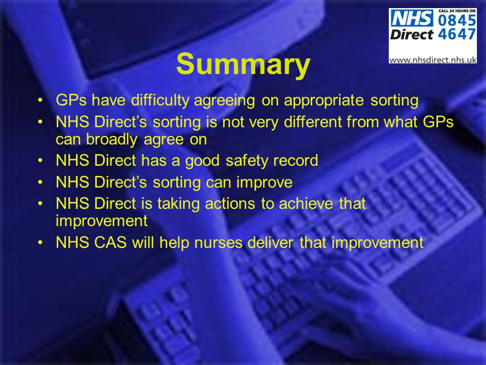Summary GPs have difficulty agreeing on appropriate sorting NHS Directs sorting is not very different from what GPs can broadly agree on NHS Direct ha