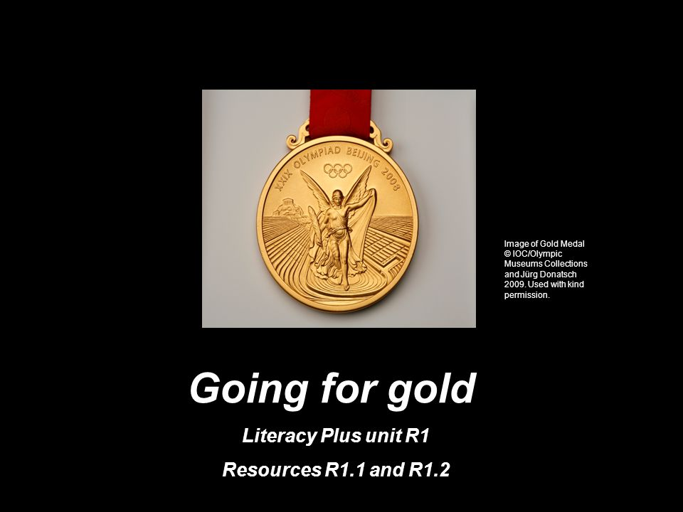 00076-2009EPD-EN-01© Crown copyright 2009 Going for gold Literacy Plus unit R1 Resources R1.1 and R1.2 Image of Gold Medal © IOC/Olympic Museums Collections and Jürg Donatsch 2009.