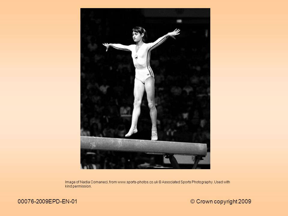 00076-2009EPD-EN-01© Crown copyright 2009 Image of Nadia Comaneci, from www.sports-photos.co.uk © Associated Sports Photography.