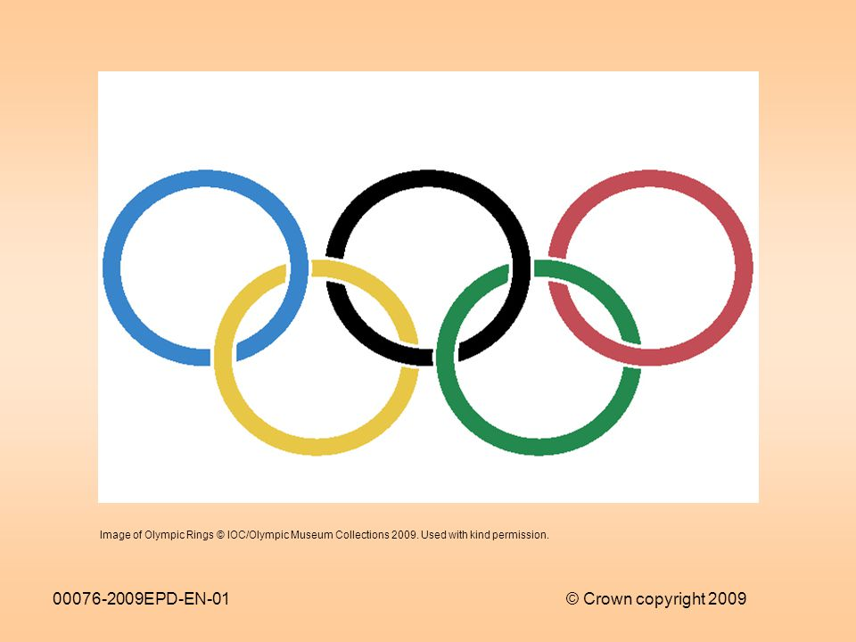 00076-2009EPD-EN-01© Crown copyright 2009 Image of Olympic Rings © IOC/Olympic Museum Collections 2009.