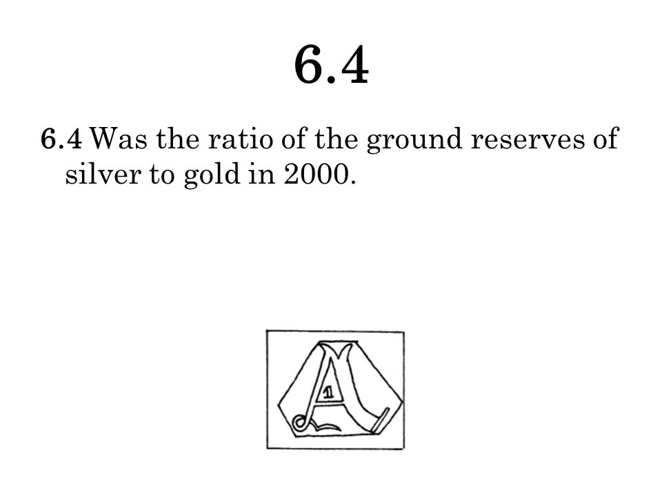 Was the ratio of the ground reserves of silver to gold in 2000.