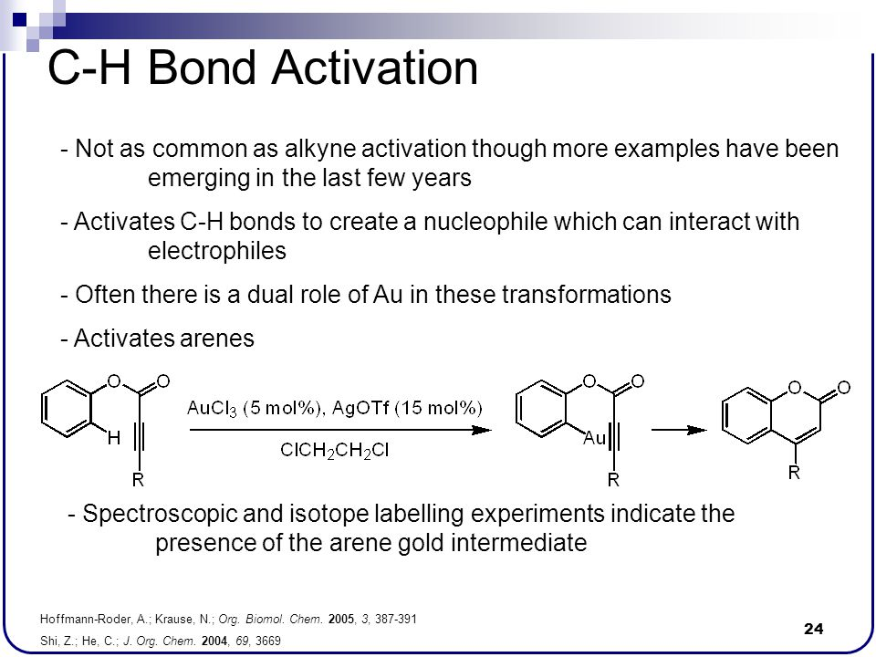 24 C-H Bond Activation - Not as common as alkyne activation though more examples have been emerging in the last few years - Activates C-H bonds to cre