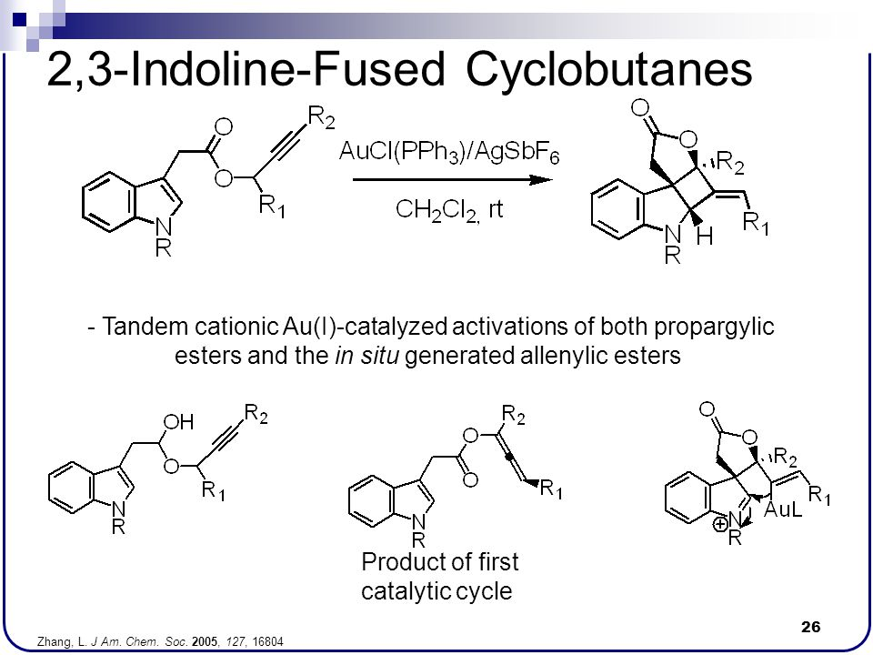 26 2,3-Indoline-Fused Cyclobutanes - Tandem cationic Au(I)-catalyzed activations of both propargylic esters and the in situ generated allenylic esters