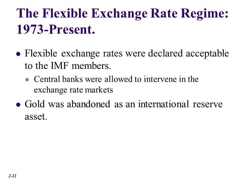 The Flexible Exchange Rate Regime: 1973-Present. Flexible exchange rates were declared acceptable to the IMF members. Central banks were allowed to in