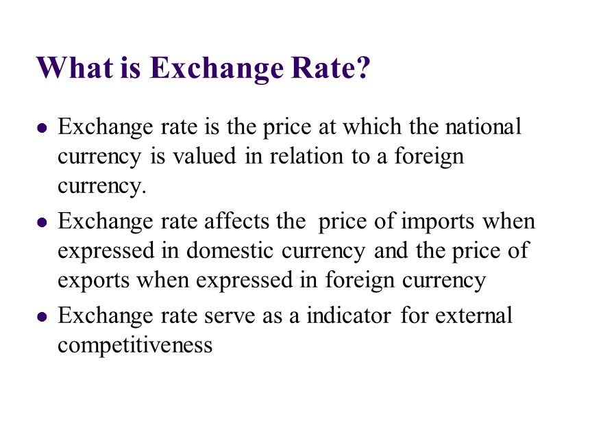 What is Exchange Rate? Exchange rate is the price at which the national currency is valued in relation to a foreign currency. Exchange rate affects th