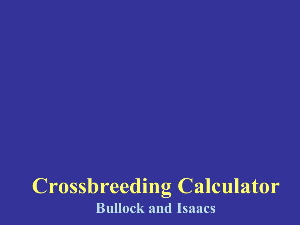 Crossbreeding Calculator Bullock and Isaacs