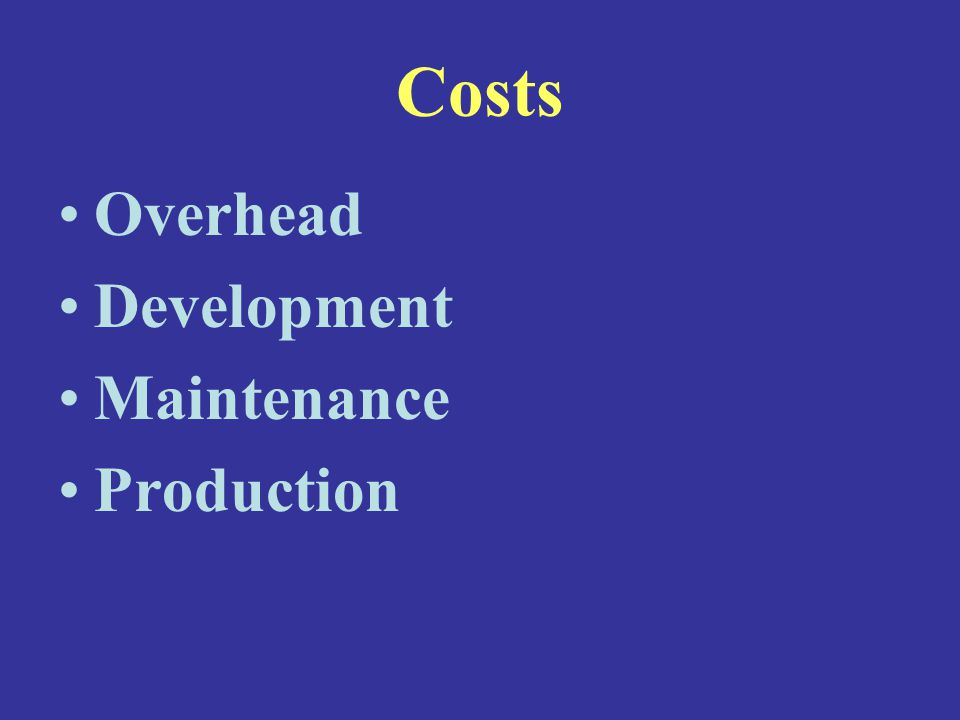 Costs Overhead Development Maintenance Production