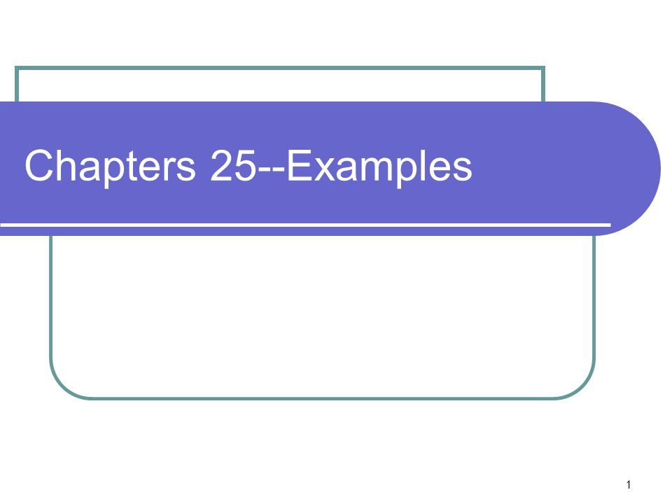 1 Chapters 25--Examples