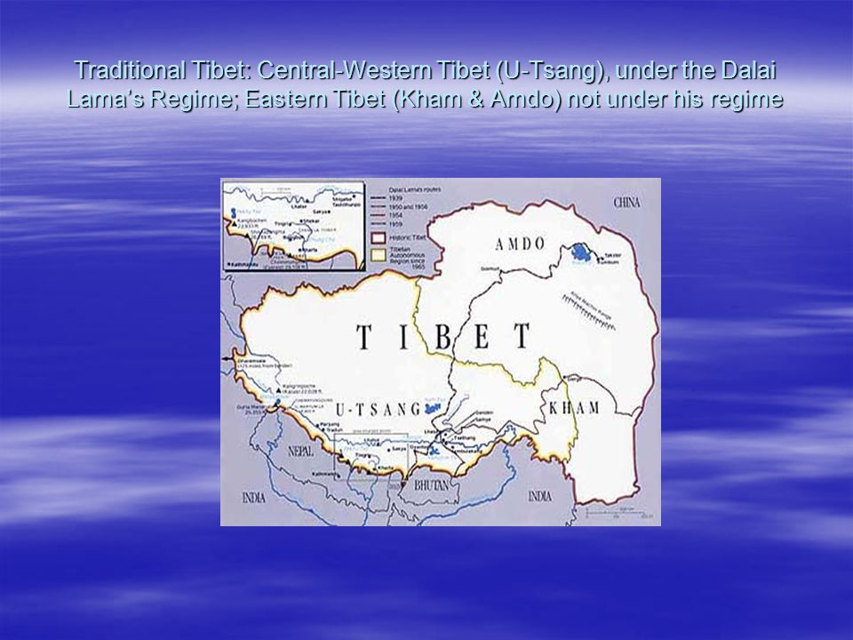 Traditional Tibet: Central-Western Tibet (U-Tsang), under the Dalai Lamas Regime; Eastern Tibet (Kham & Amdo) not under his regime