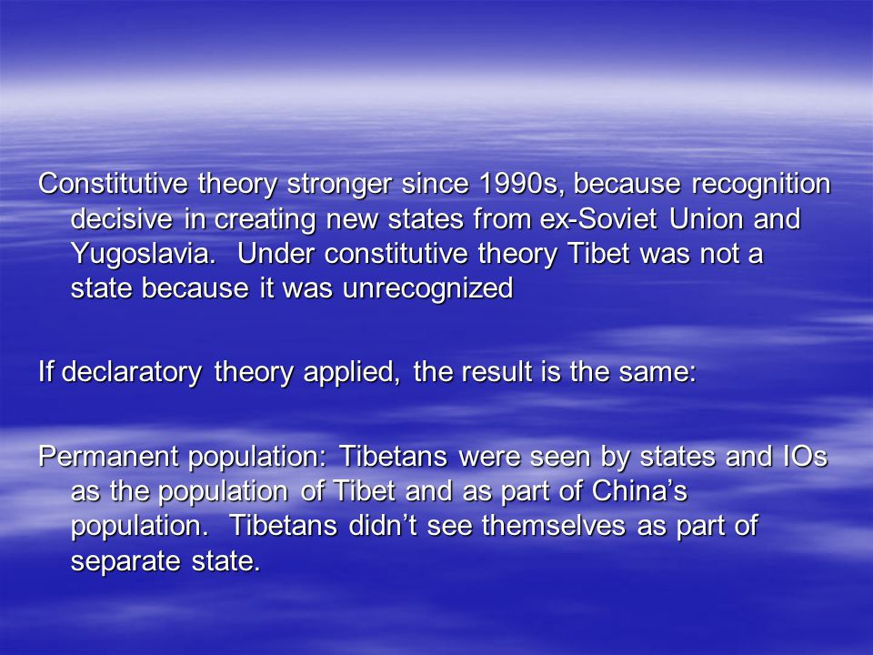 Constitutive theory stronger since 1990s, because recognition decisive in creating new states from ex-Soviet Union and Yugoslavia.