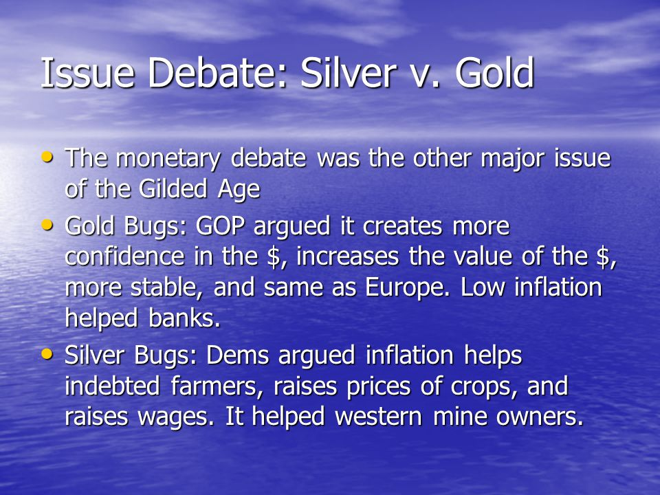 Issue Debate: Silver v. Gold The monetary debate was the other major issue of the Gilded Age The monetary debate was the other major issue of the Gild