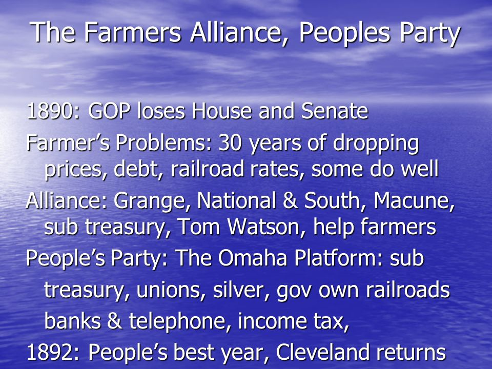 The Farmers Alliance, Peoples Party 1890: GOP loses House and Senate Farmers Problems: 30 years of dropping prices, debt, railroad rates, some do well
