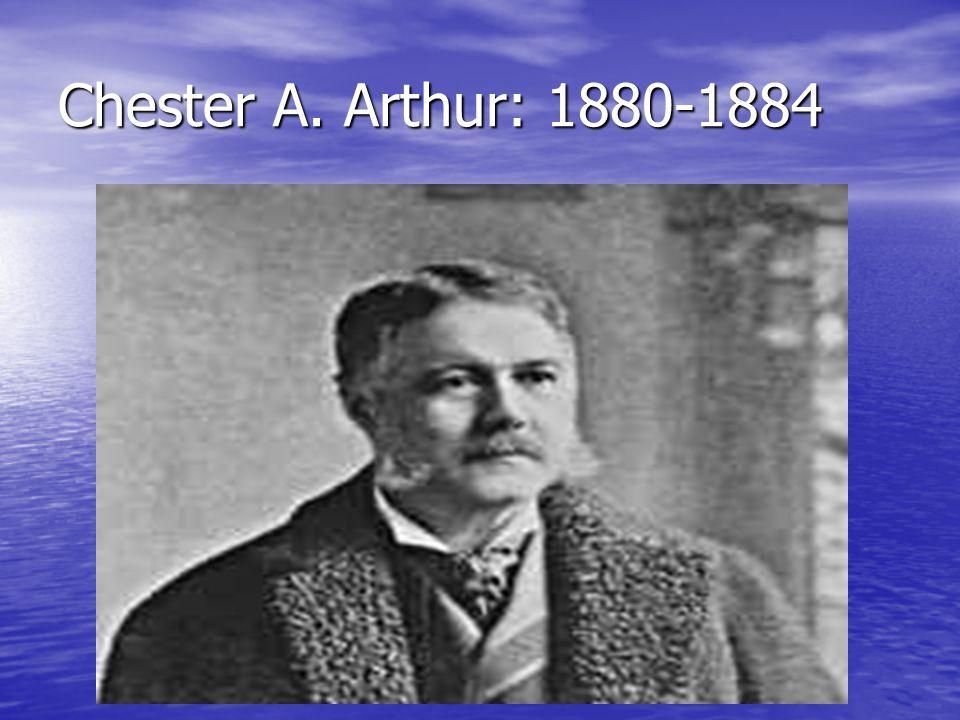 Chester A. Arthur: 1880-1884