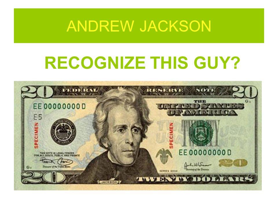ANDREW JACKSON RECOGNIZE THIS GUY?