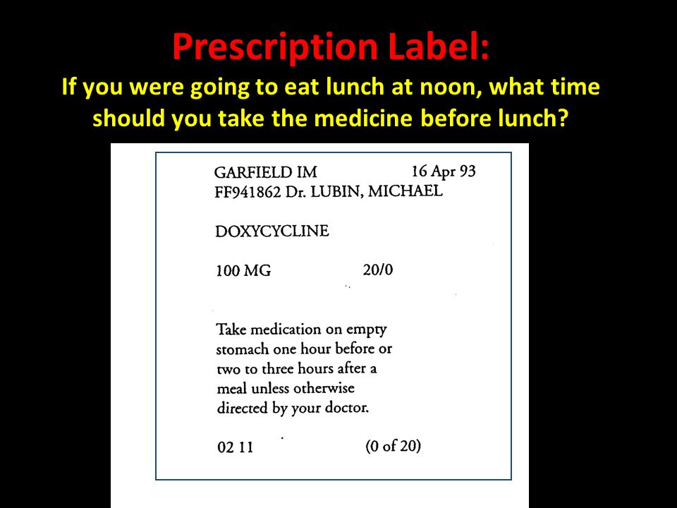 Prescription Label: If you were going to eat lunch at noon, what time should you take the medicine before lunch?