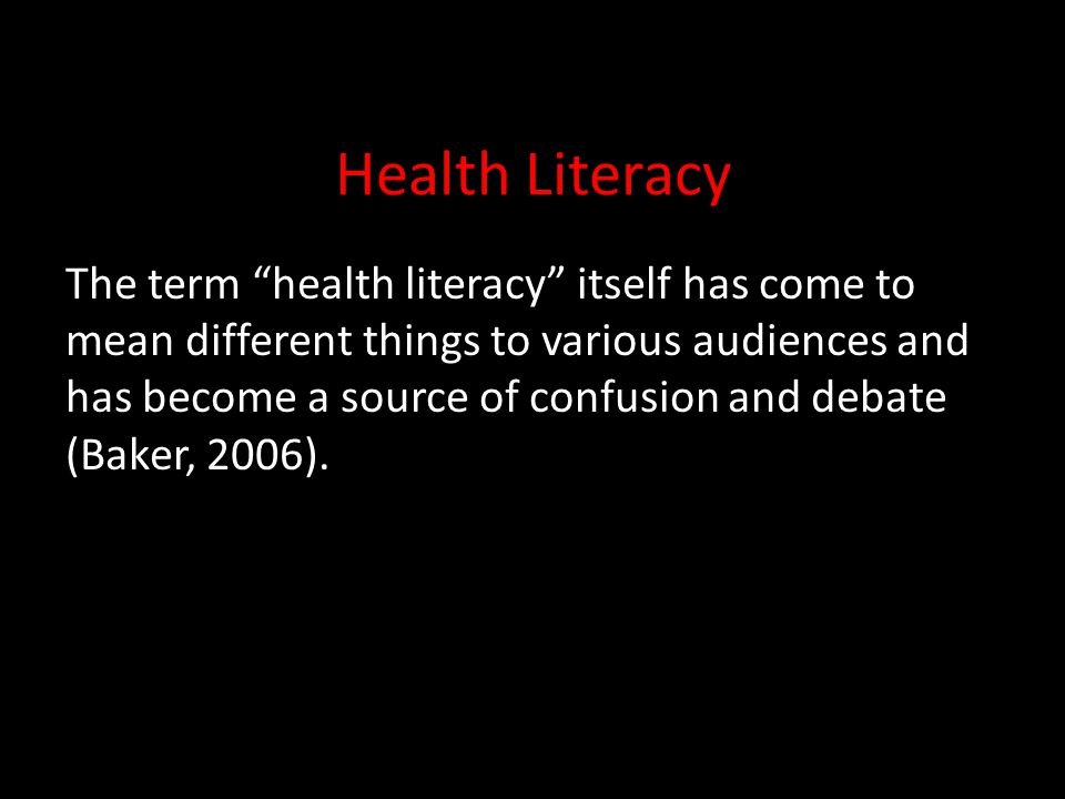 Health Literacy Health literacy the health literature for at least 30 years (Nutbeam, 2000) First used, in 1974, in a discussion of health education as a policy issue affecting the health system (Simonds, 1974)