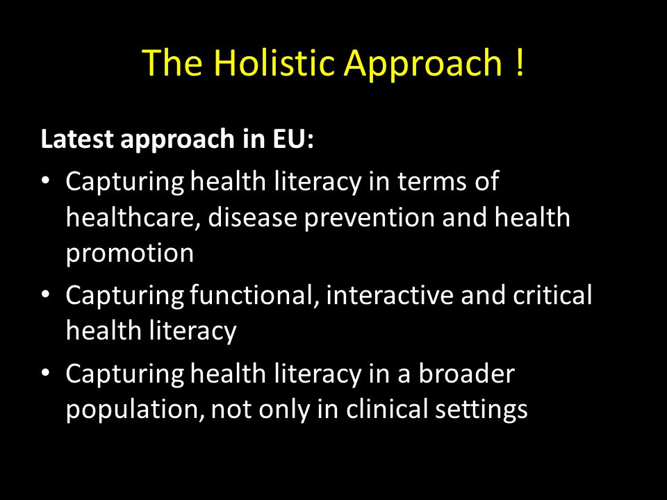 The Holistic Approach ! Latest approach in EU: Capturing health literacy in terms of healthcare, disease prevention and health promotion Capturing fun