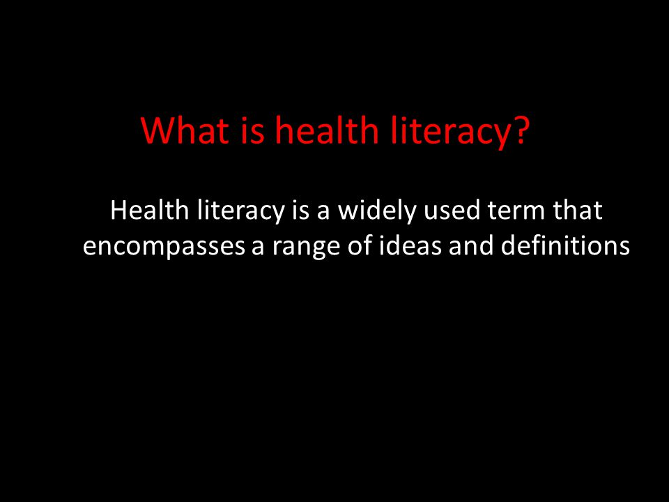 Definition of health literacy Institute of Medicine 2004: The individuals capacity to obtain, process and understand basic health information and services needed to make appropriate health decisions.