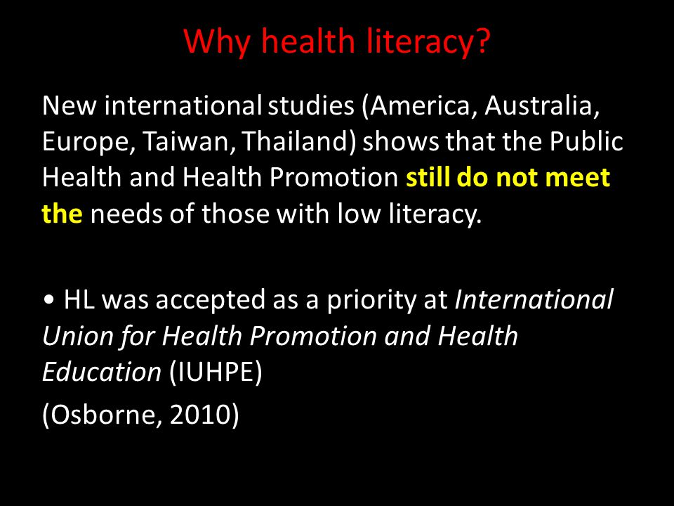 Why health literacy? New international studies (America, Australia, Europe, Taiwan, Thailand) shows that the Public Health and Health Promotion still
