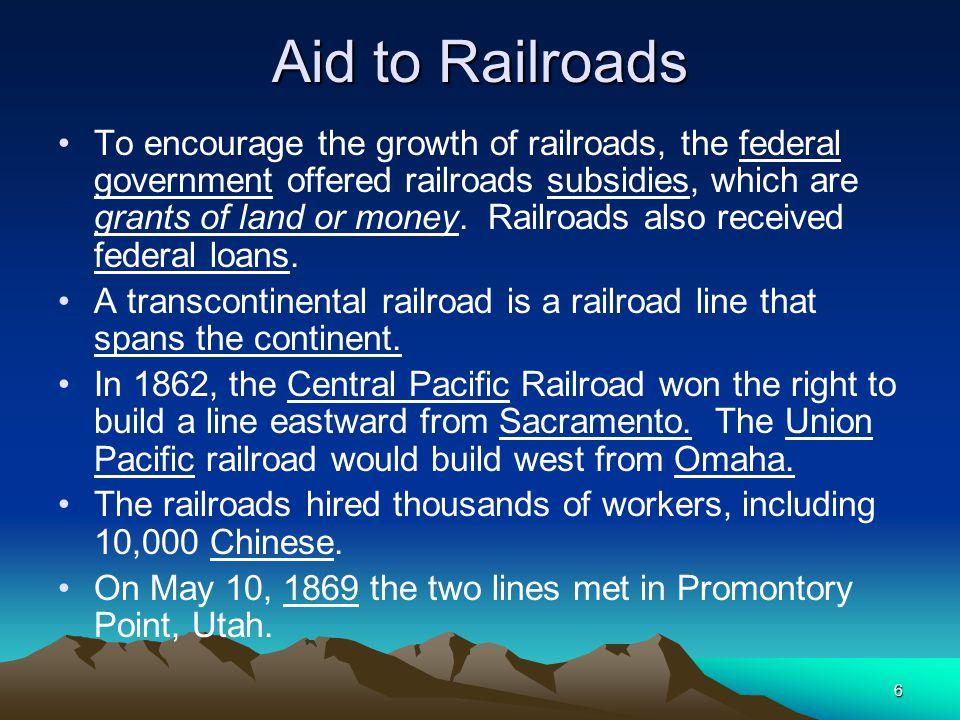 7 Effects of the Railroads On Population: led to rapid population growth Political Changes: Nevada, Colorado, North Dakota, South Dakota, Montana, Washington, Idaho, and Wyoming became states.