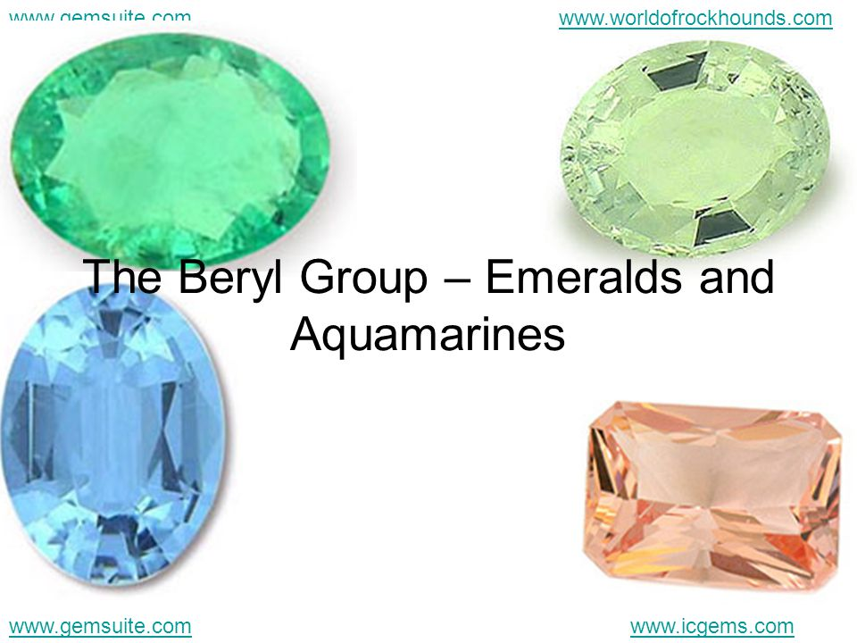 www.gemsuite.comwww.icgems.com www.gemsuite.comwww.worldofrockhounds.com The Beryl Group – Emeralds and Aquamarines