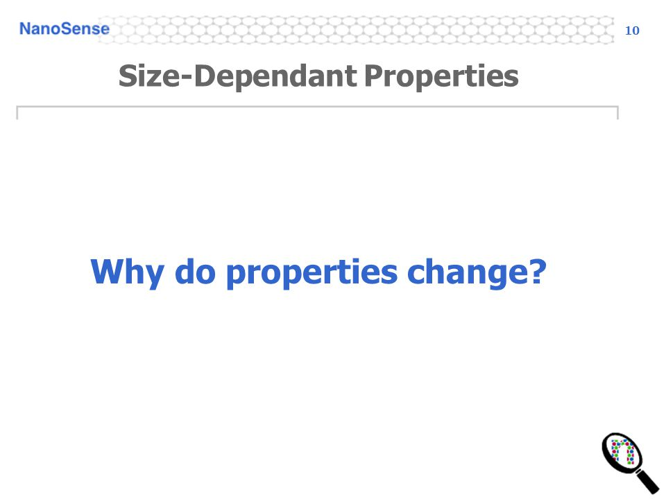 10 Size-Dependant Properties Why do properties change?